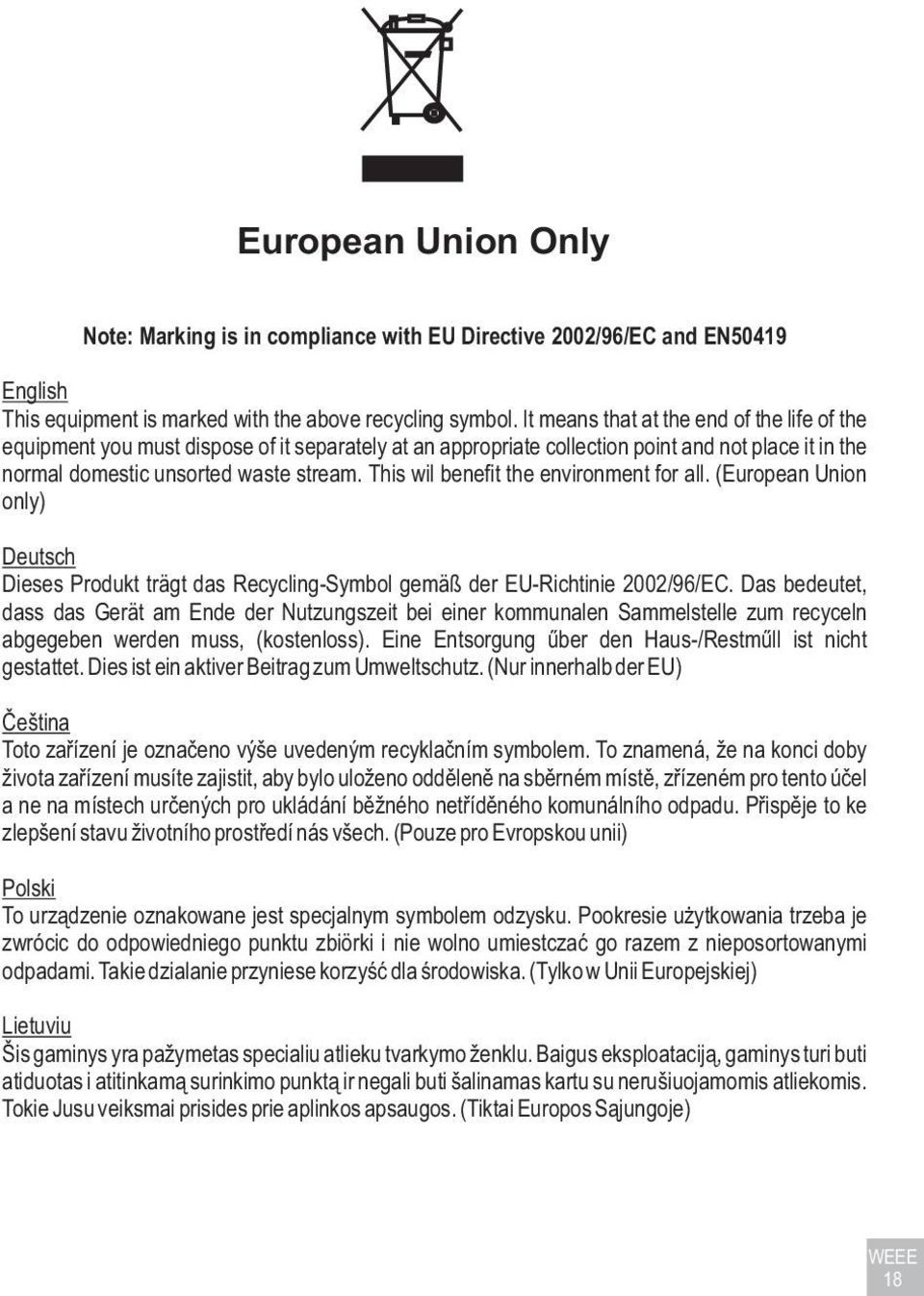 This wil benefit the environment for all. (European Union only) Deutsch Dieses Produkt trägt das Recycling-Symbol gemäß der EU-Richtinie 2002/96/EC.