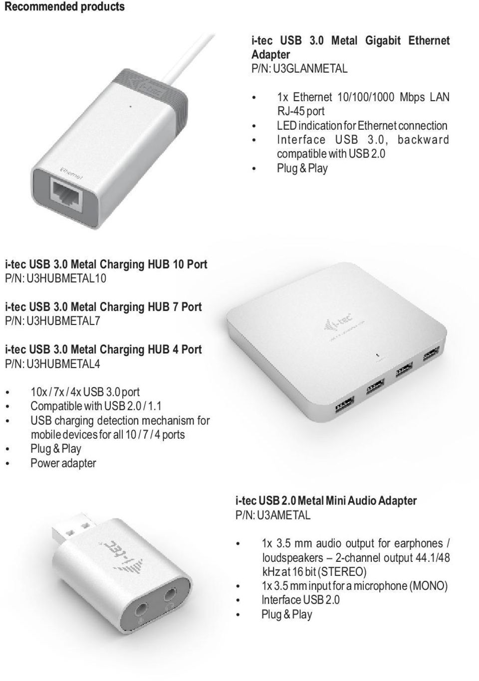0 Metal Charging HUB 4 Port P/N: U3HUBMETAL4 10x / 7x / 4x USB 3.0 port Compatible with USB 2.0 / 1.