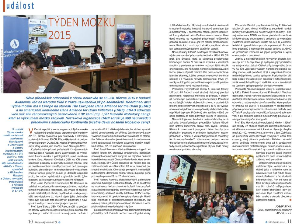 Koordinaci akcí Týdne mozku má v Evropě na starosti The European Dana Alliance for the Brain (EDAB) a na americkém kontinentě Dana Alliance for Brain Initiatives (DABI).