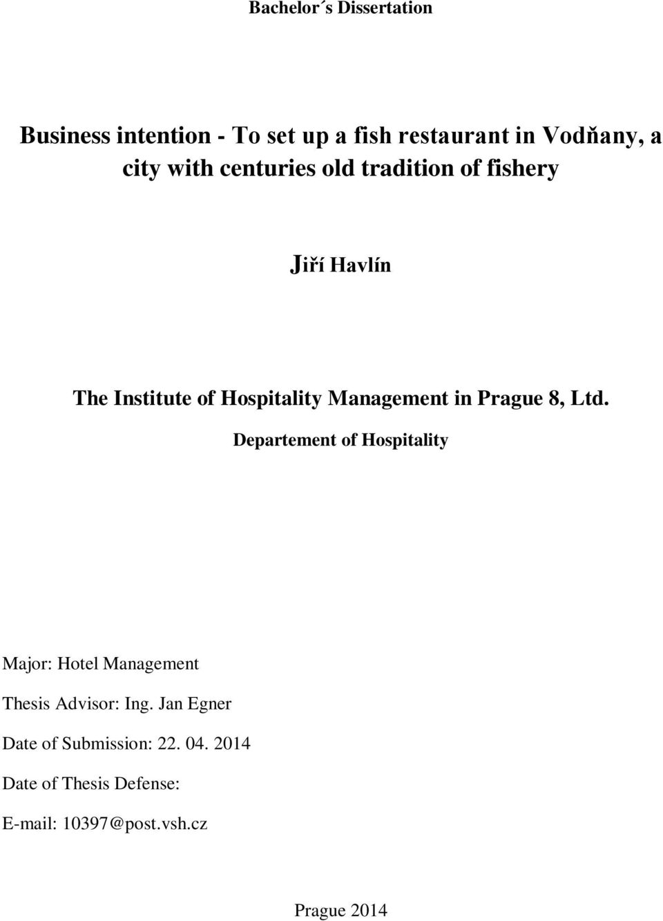 Prague 8, Ltd. Departement of Hospitality Major: Hotel Management Thesis Advisor: Ing.