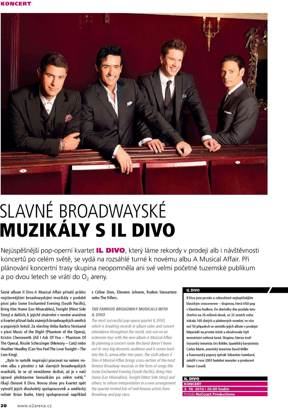 Šesté album Il Divo A Musical Affair přináší průřez nejslavnějšími broadwayskými muzikály v podobě písní jako Some Enchanted Evening (South Pacific), Bring Him Home (Les Miserables), Tonight (West