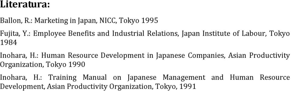 : Human Resource Development in Japanese Companies, Asian Productivity Organization, Tokyo 1990
