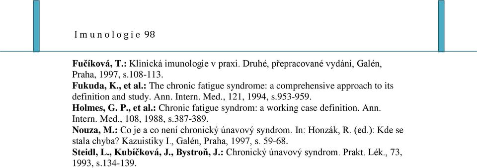 : Chronic fatigue syndrom: a working case definition. Ann. Intern. Med., 108, 1988, s.387-389. Nouza, M.: Co je a co není chronický únavový syndrom.