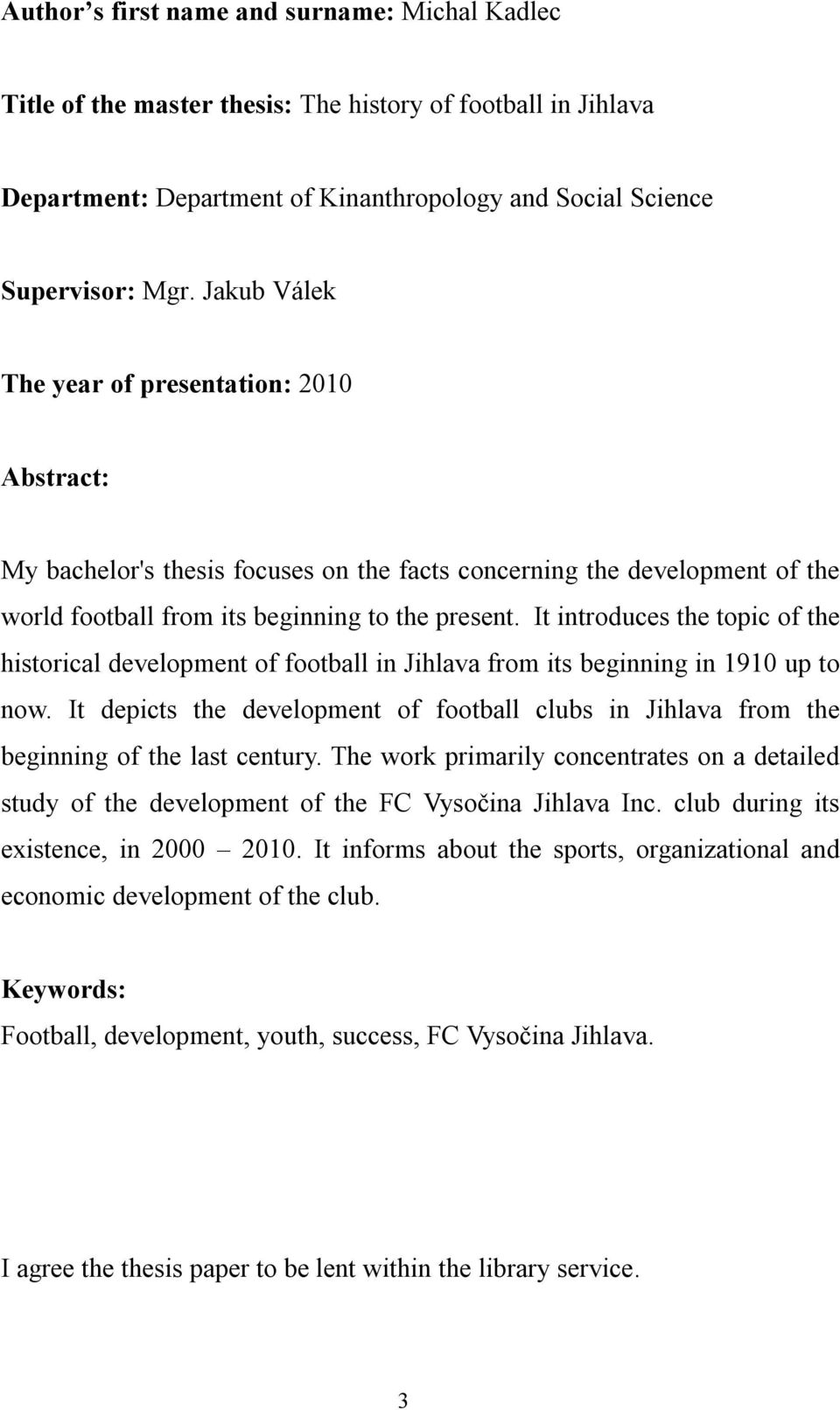 It introduces the topic of the historical development of football in Jihlava from its beginning in 1910 up to now.