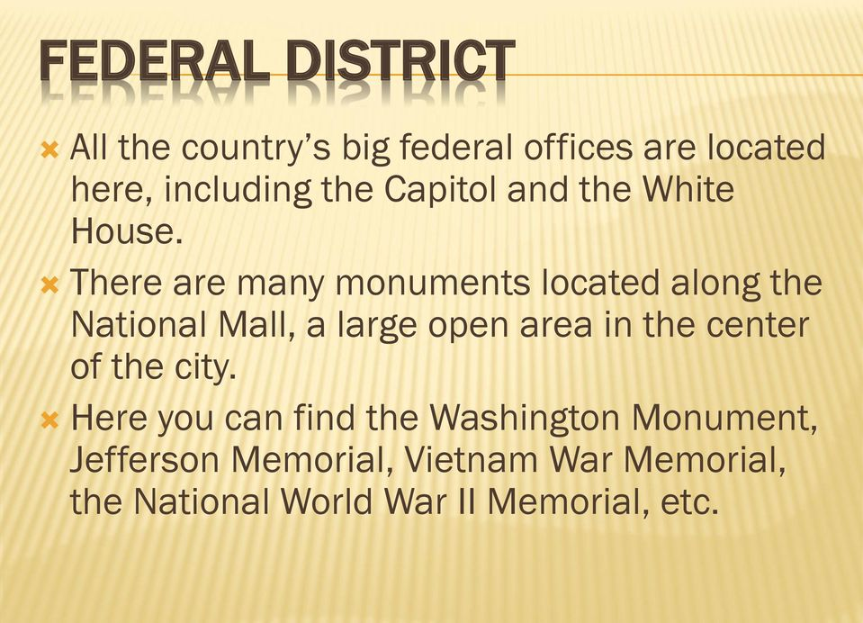 There are many monuments located along the National Mall, a large open area in the