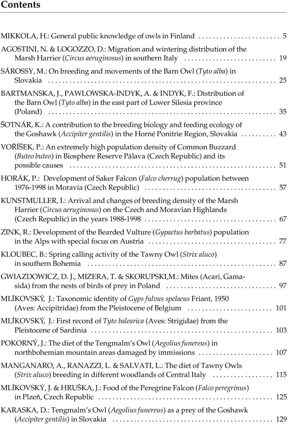 : On breeding and movements of the Barn Owl (Tyto alba) in Slovakia................................................................ 25 BARTMANSKA, J., PAWLOWSKA-INDYK, A. & INDYK, F.