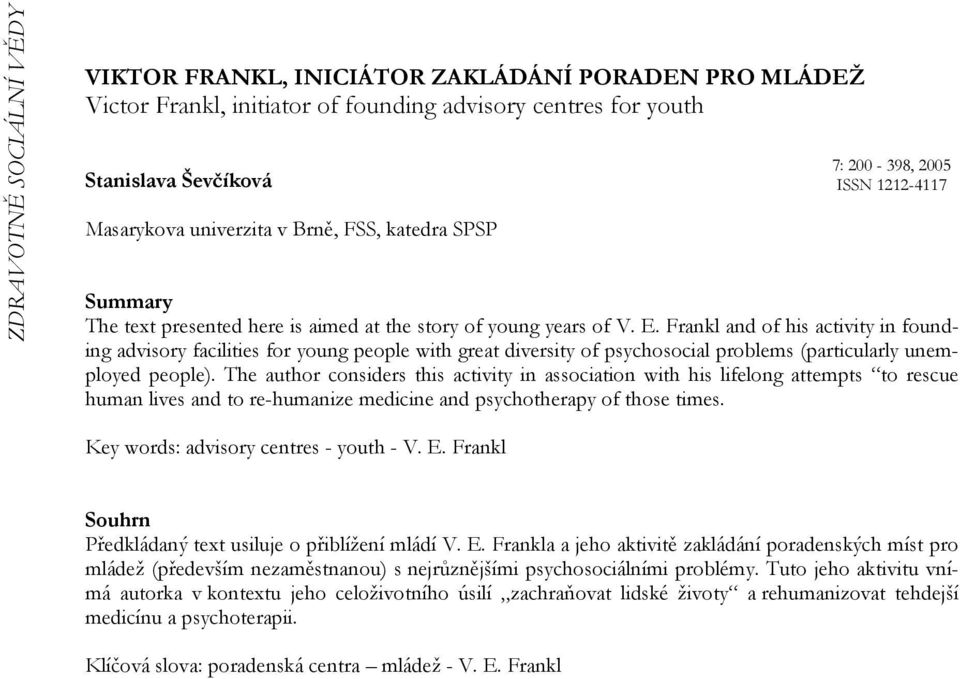 Frankl and of his activity in founding advisory facilities for young people with great diversity of psychosocial problems (particularly unemployed people).