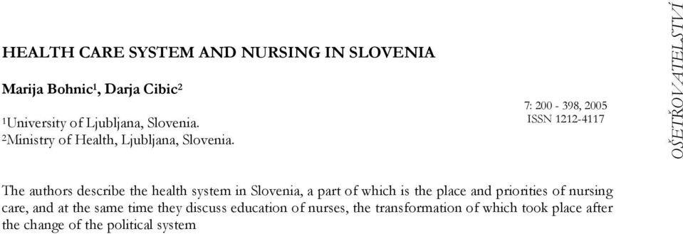 OŠETŘOVATELSTVÍ The authors describe the health system in Slovenia, a part of which is the place and