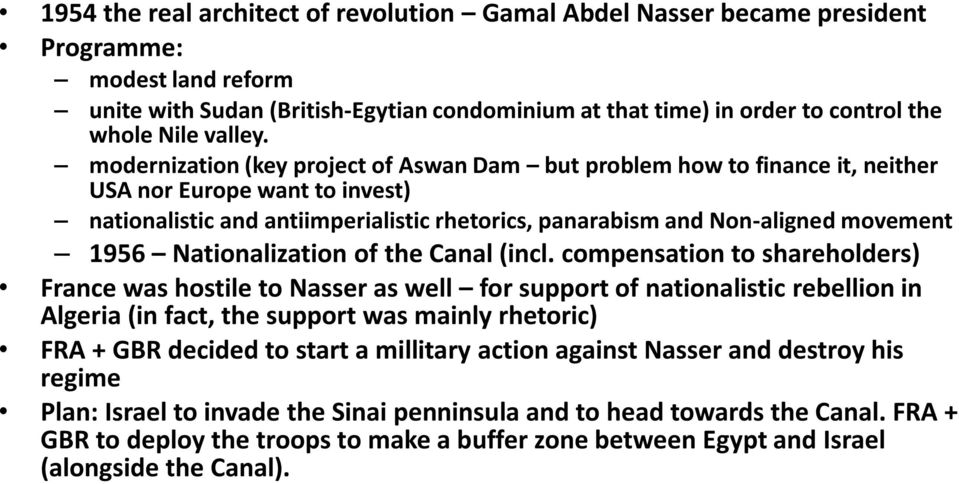 modernization (key project of Aswan Dam but problem how to finance it, neither USA nor Europe want to invest) nationalistic and antiimperialistic rhetorics, panarabism and Non-aligned movement 1956