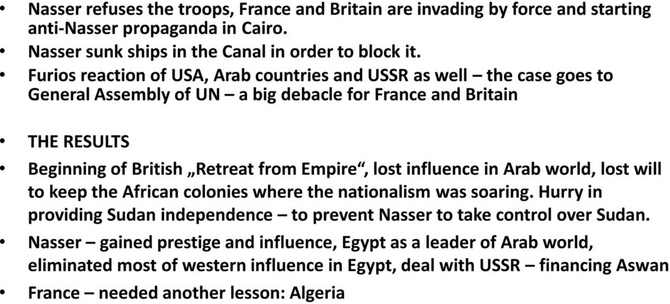 Empire, lost influence in Arab world, lost will to keep the African colonies where the nationalism was soaring.