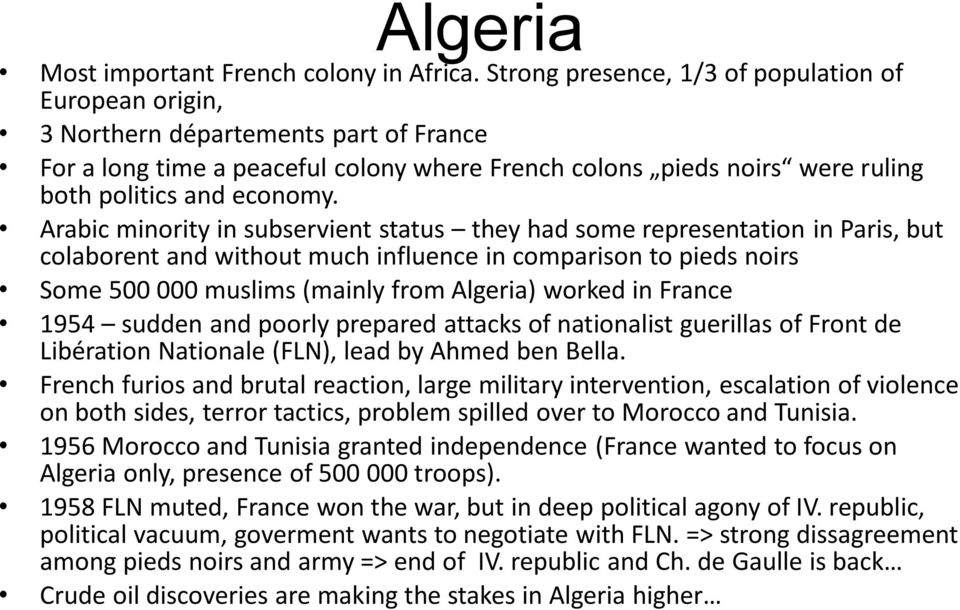 Arabic minority in subservient status they had some representation in Paris, but colaborent and without much influence in comparison to pieds noirs Some 500 000 muslims (mainly from Algeria) worked