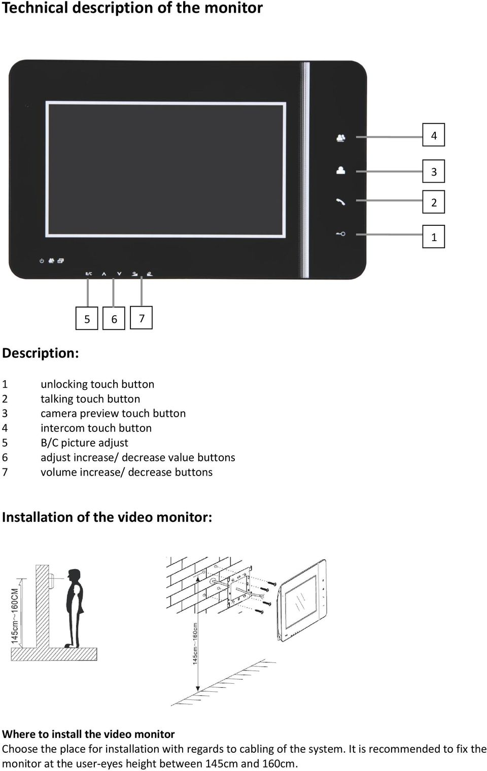 increase/ decrease buttons Installation of the video monitor: Where to install the video monitor Choose the place for