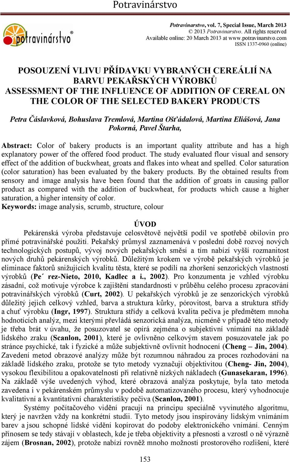 Petra Čáslavková, Bohuslava Tremlová, Martina Ošťádalová, Martina Eliášová, Jana Pokorná, Pavel Štarha, Abstract: Color of bakery products is an important quality attribute and has a high explanatory
