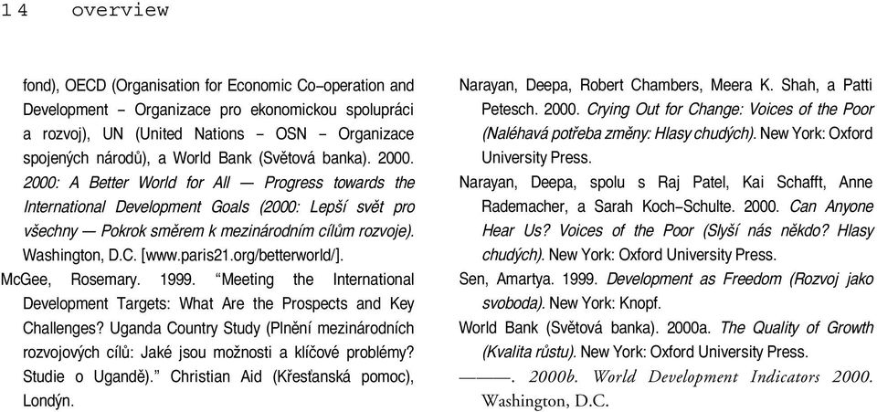 [www.paris21.org/betterworld/]. McGee, Rosemary. 1999. Meeting the International Development Targets: What Are the Prospects and Key Challenges?