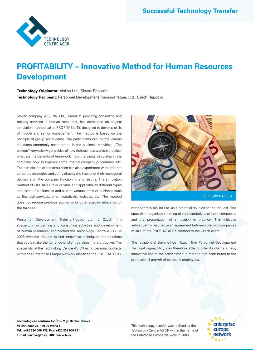 , aimed at providing consulting and training services in human resources, has developed an original simulation method called PROFITABILITY, designed to develop skills of middle and senior management.