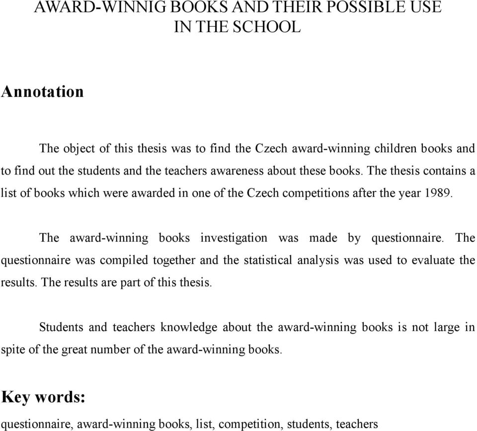The award-winning books investigation was made by questionnaire. The questionnaire was compiled together and the statistical analysis was used to evaluate the results.