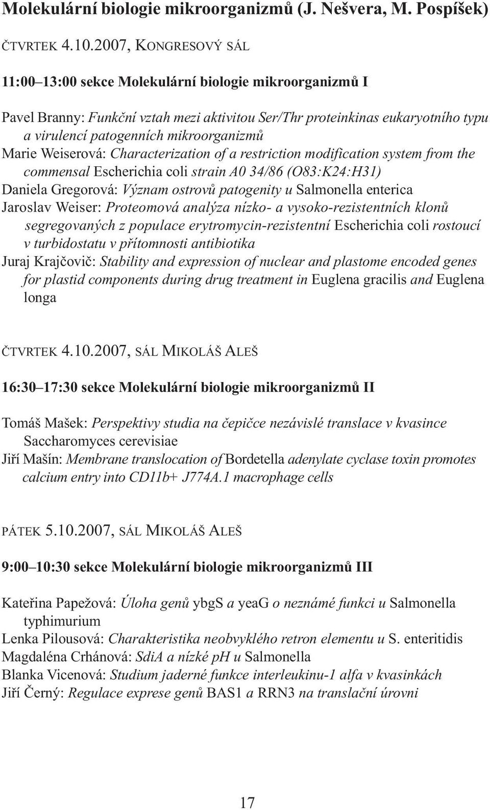 Marie Weiserová: Characterization of a restriction modification system from the commensal Escherichia coli strain A0 34/86 (O83:K24:H31) Daniela Gregorová: Význam ostrovů patogenity u Salmonella