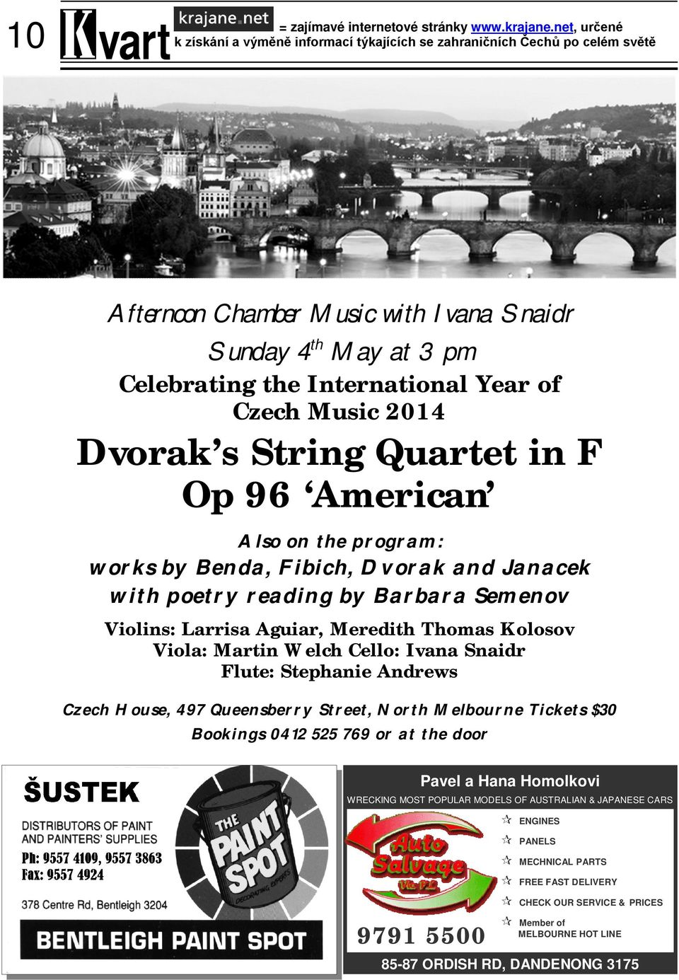 Music 2014 Dvorak s String Quartet in F Op 96 American Also on the program: works by Benda, Fibich, Dvorak and Janacek with poetry reading by Barbara Semenov Violins: Larrisa Aguiar, Meredith Thomas