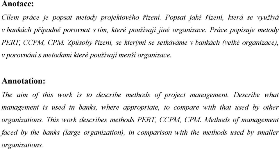 Annotation: The aim of this work is to describe methods of project management.
