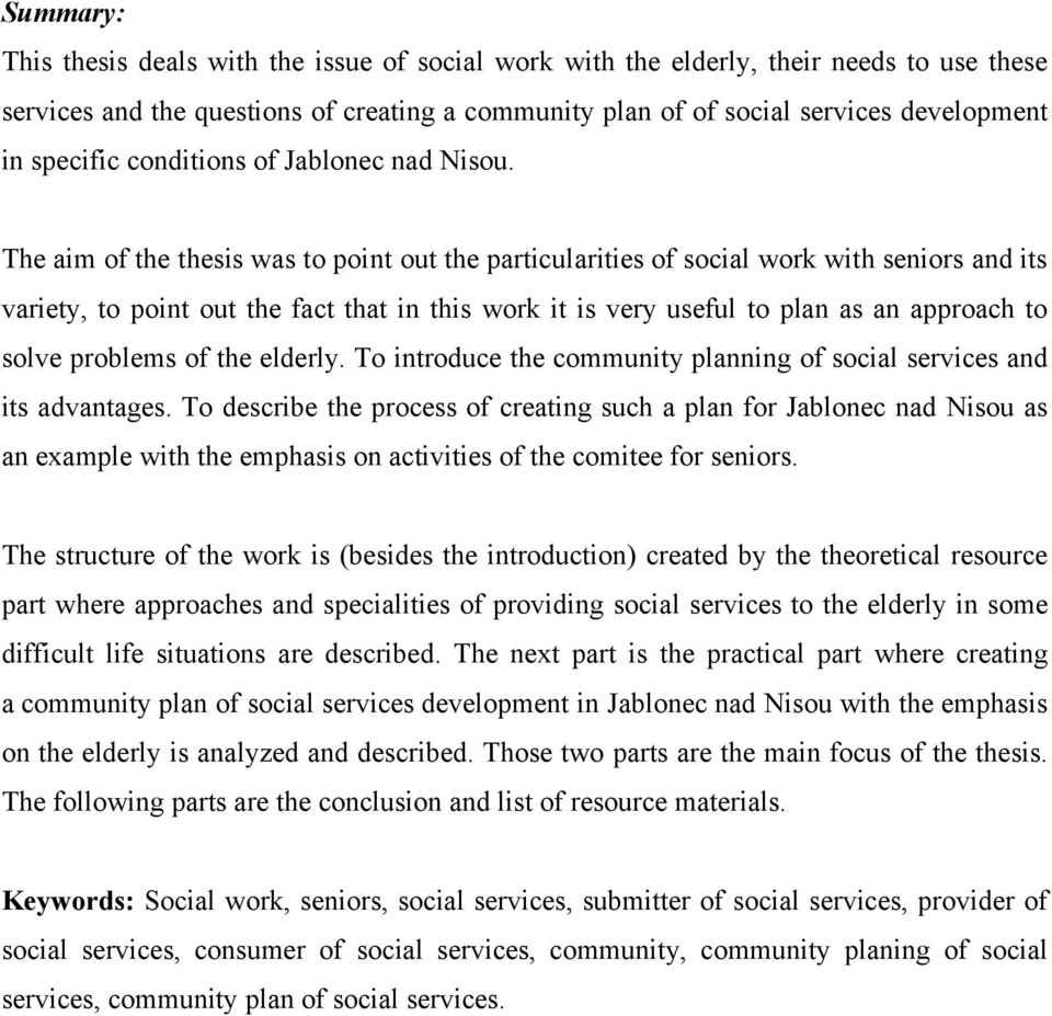 The aim of the thesis was to point out the particularities of social work with seniors and its variety, to point out the fact that in this work it is very useful to plan as an approach to solve