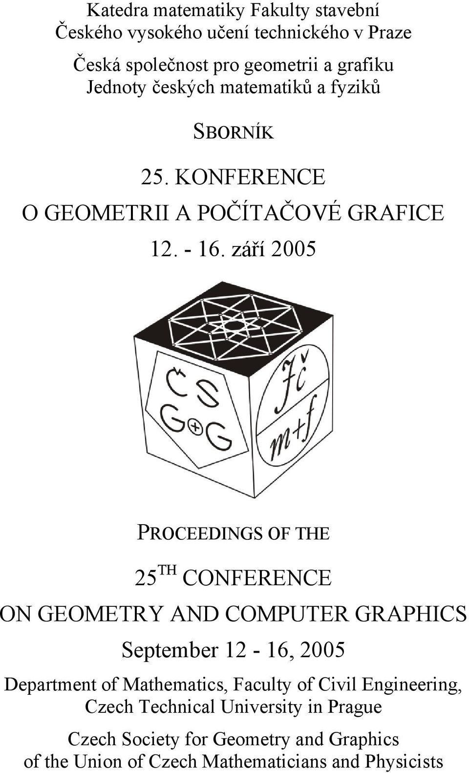 září 005 PROCEEDINGS OF THE 5 TH CONFERENCE ON GEOMETRY AND COMPUTER GRAPHICS September 1-16, 005 Department of Mathematics,