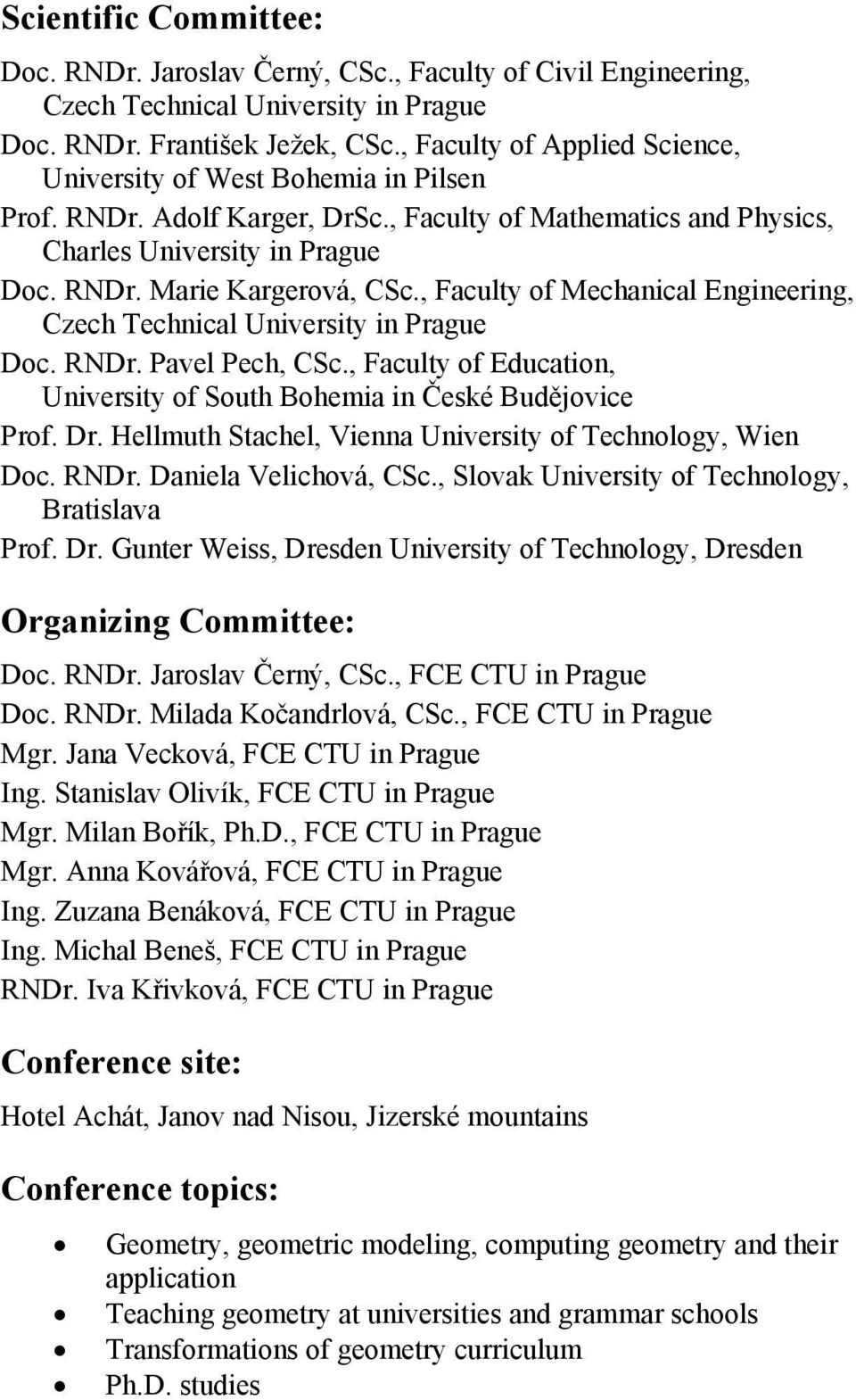 , Faculty of Mechanical Engineering, Czech Technical University in Prague Doc. RNDr. Pavel Pech, CSc., Faculty of Education, University of South Bohemia in České Budějovice Prof. Dr.