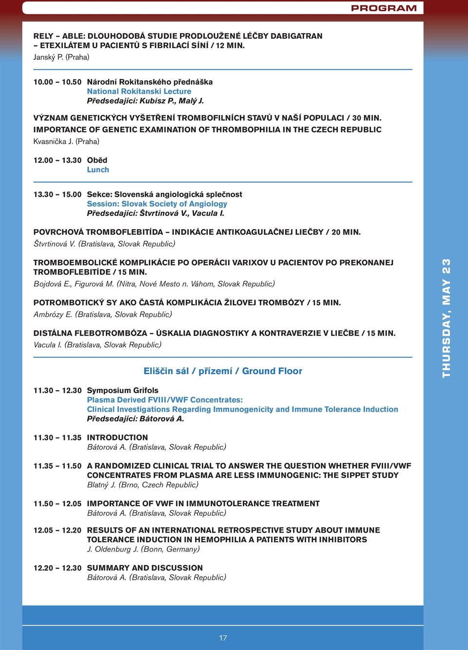 IMPORTANCE OF GENETIC EXAMINATION OF THROMBOPHILIA IN THE CZECH REPUBLIC Kvasnička J. (Praha) 12.00 13.30 Oběd Lunch 13.30 15.