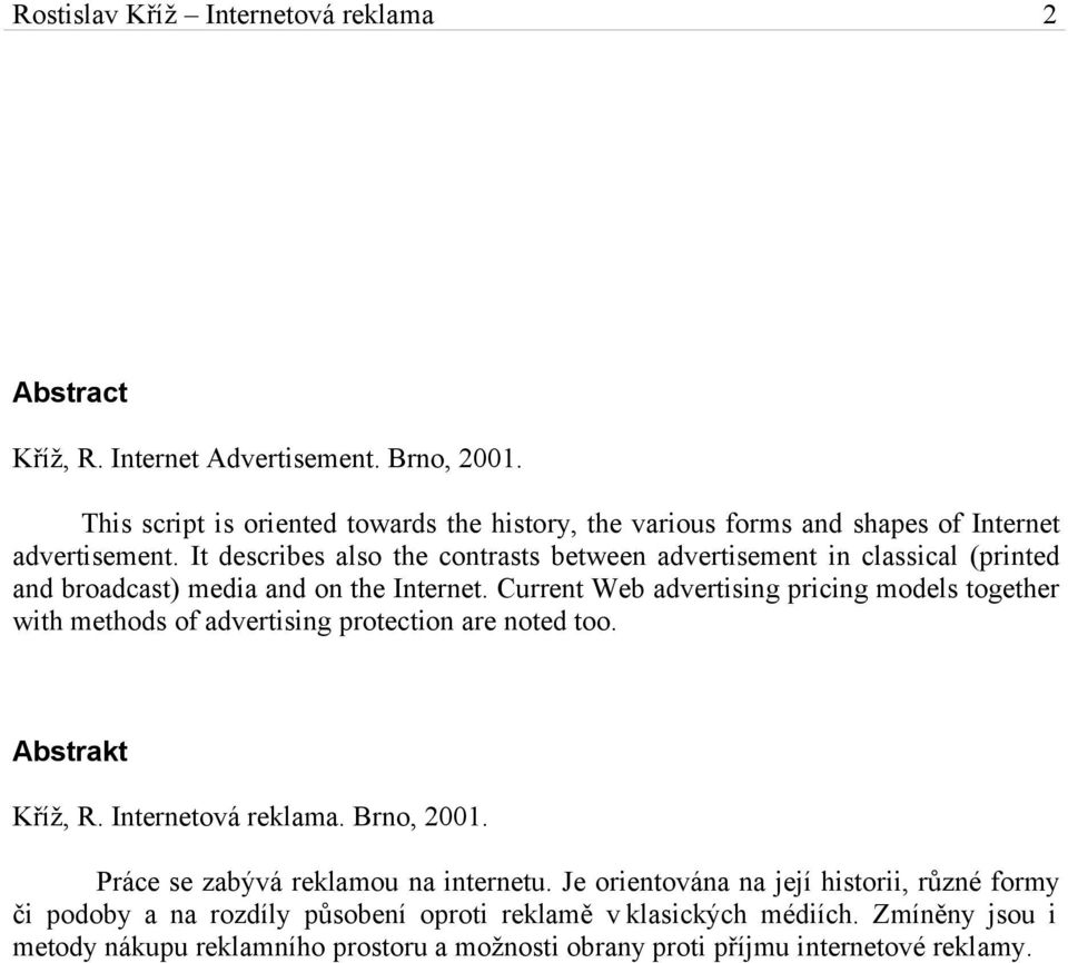 It describes also the contrasts between advertisement in classical (printed and broadcast) media and on the Internet.