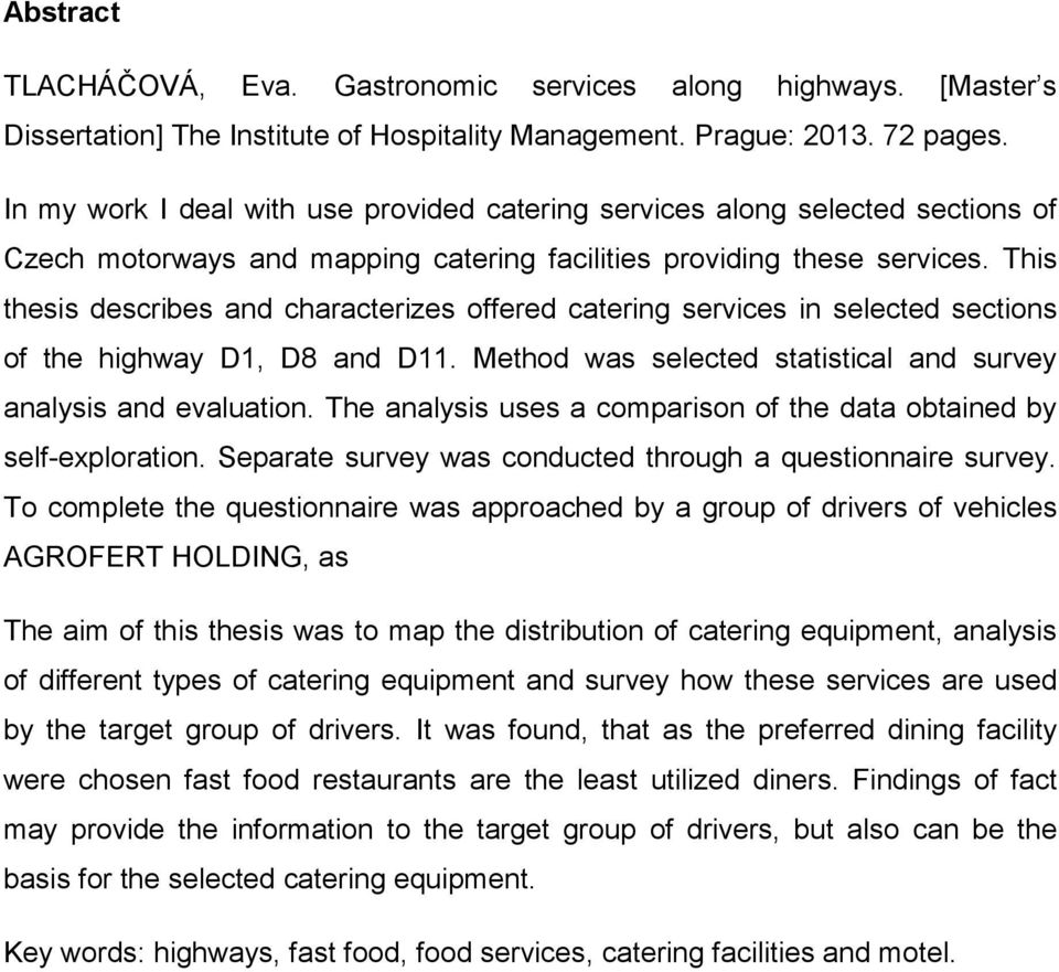 This thesis describes and characterizes offered catering services in selected sections of the highway D1, D8 and D11. Method was selected statistical and survey analysis and evaluation.