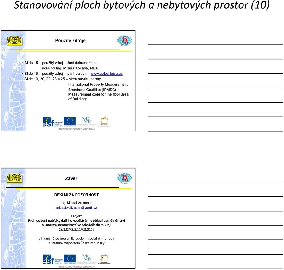 cz Slide 19, 20, 22, 23 a 25 sken návrhu normy International Property Measurement Standards Coalition (IPMSC) Measurement code for the floor area of Buildings