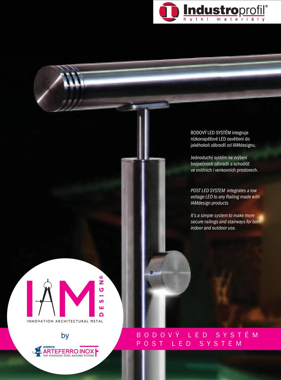 POST ED SYSTEM integrates a low voltage ED to any Railing made with IAMdesign products It s a simple