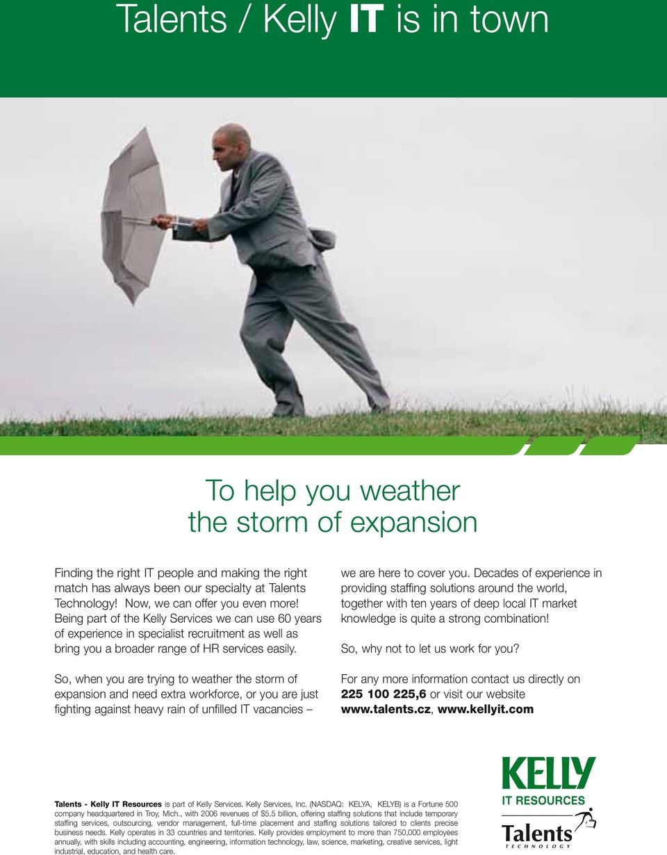So, when you are trying to weather the storm of expansion and need extra workforce, or you are just fighting against heavy rain of unfilled IT vacancies we are here to cover you.
