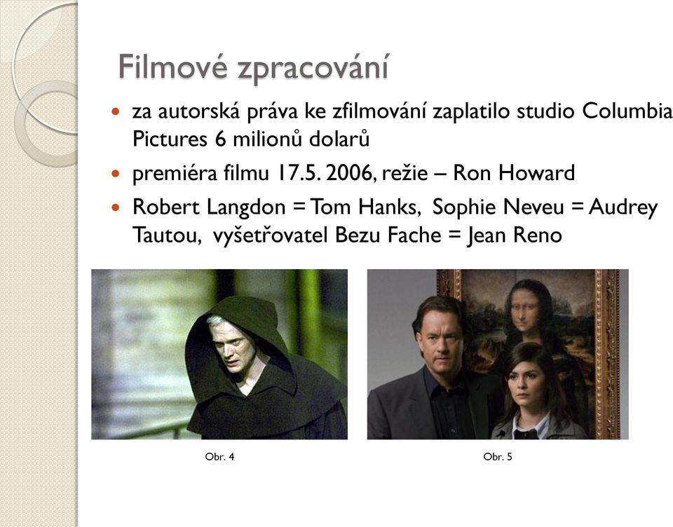 2006, režie Ron Howard Robert Langdon = Tom Hanks, Sophie Neveu