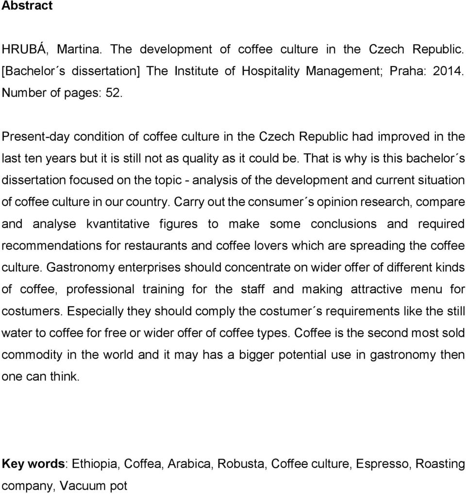 That is why is this bachelor s dissertation focused on the topic - analysis of the development and current situation of coffee culture in our country.