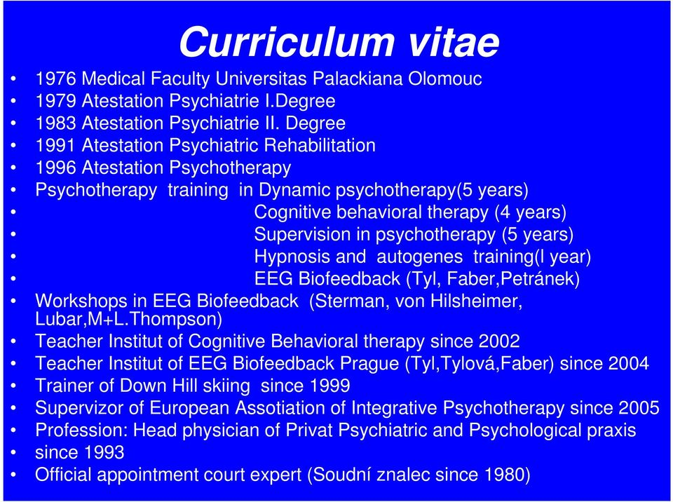 psychotherapy (5 years) Hypnosis and autogenes training(l year) EEG Biofeedback (Tyl, Faber,Petránek) Workshops in EEG Biofeedback (Sterman, von Hilsheimer, Lubar,M+L.