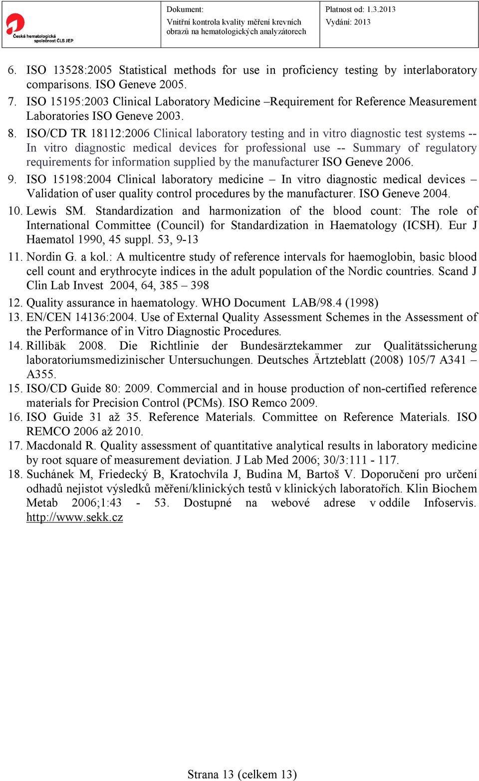 ISO/CD TR 18112:2006 Clinical laboratory testing and in vitro diagnostic test systems -- In vitro diagnostic medical devices for professional use -- Summary of regulatory requirements for information