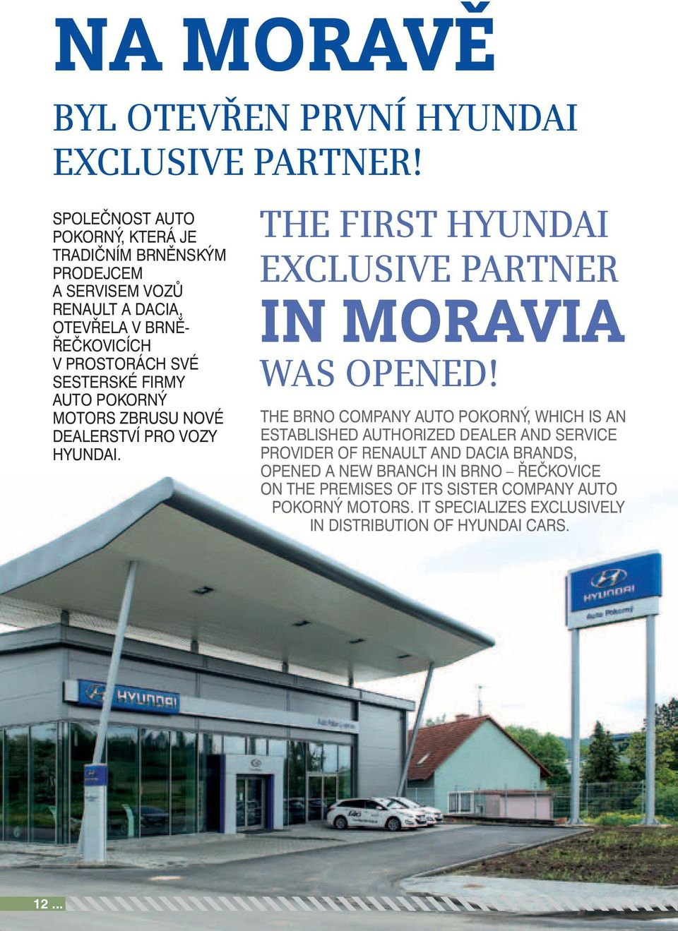firmy Auto Pokorný Motors zbrusu nové dealerství pro vozy Hyundai. The First Hyundai Exclusive Partner in Moravia was opened!