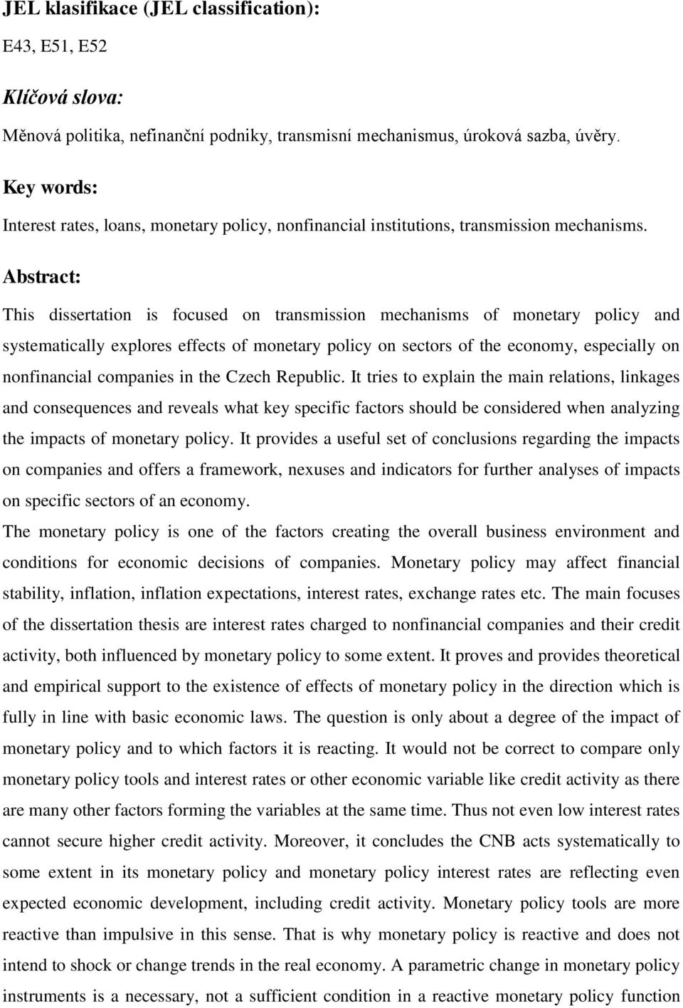Abstract: This dissertation is focused on transmission mechanisms of monetary policy and systematically explores effects of monetary policy on sectors of the economy, especially on nonfinancial