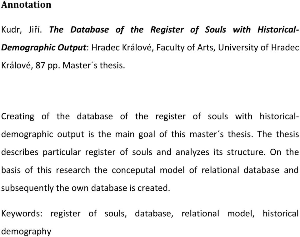 Master s thesis. Creating of the database of the register of souls with historicaldemographic output is the main goal of this master s thesis.