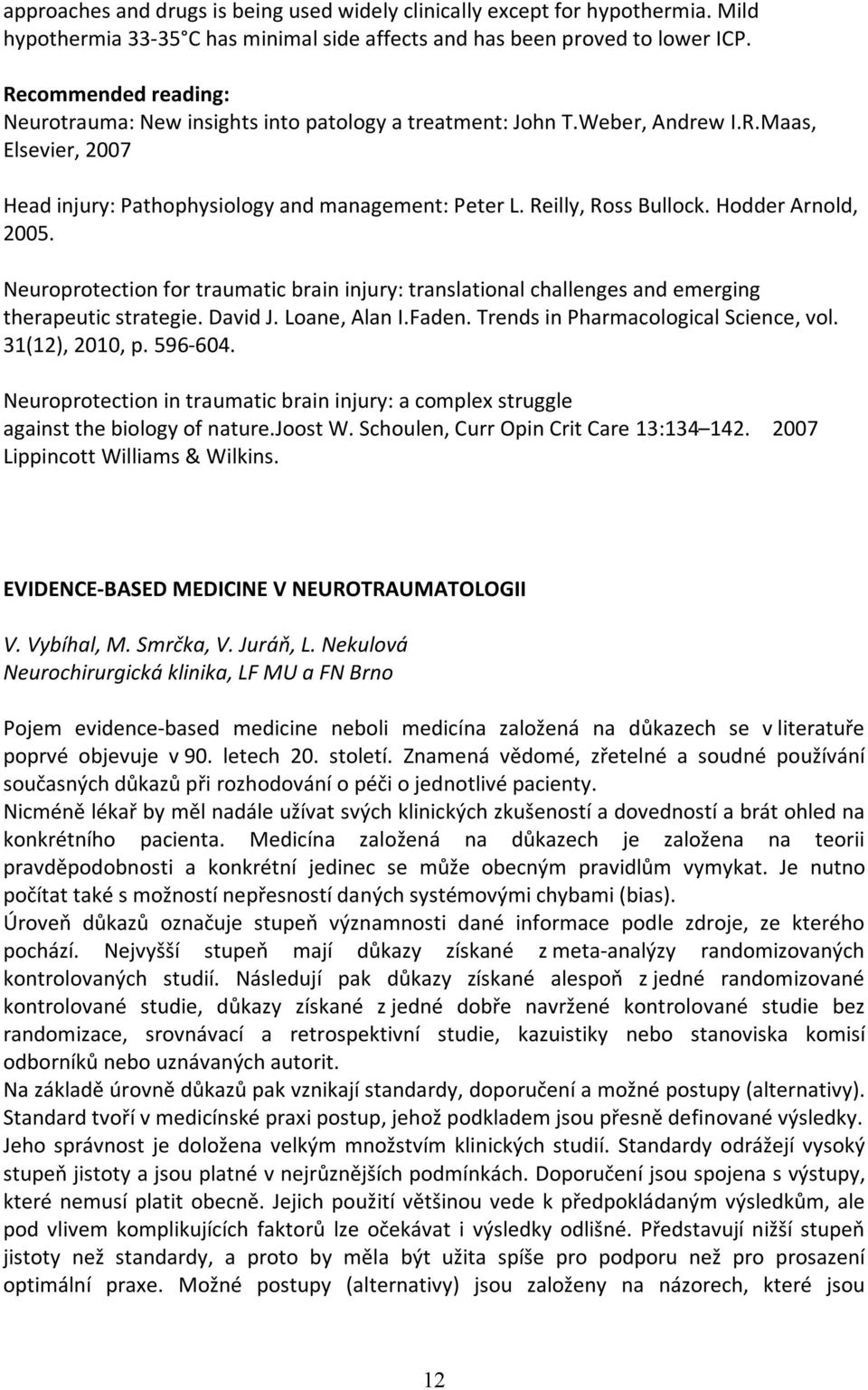 Hodder Arnold, 2005. Neuroprotection for traumatic brain injury: translational challenges and emerging therapeutic strategie. David J. Loane, Alan I.Faden. Trends in Pharmacological Science, vol.