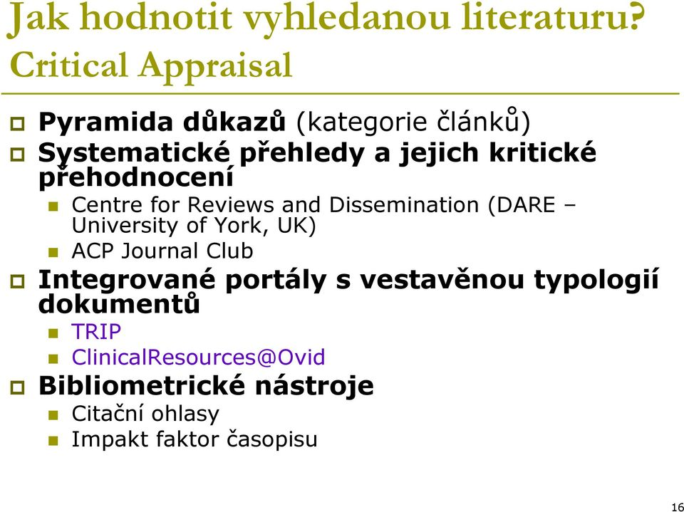 kritické přehodnocení Centre for Reviews and Dissemination (DARE University of York, UK) ACP