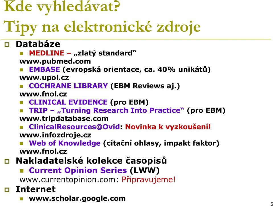 cz CLINICAL EVIDENCE (pro EBM) TRIP Turning Research Into Practice (pro EBM) www.tripdatabase.