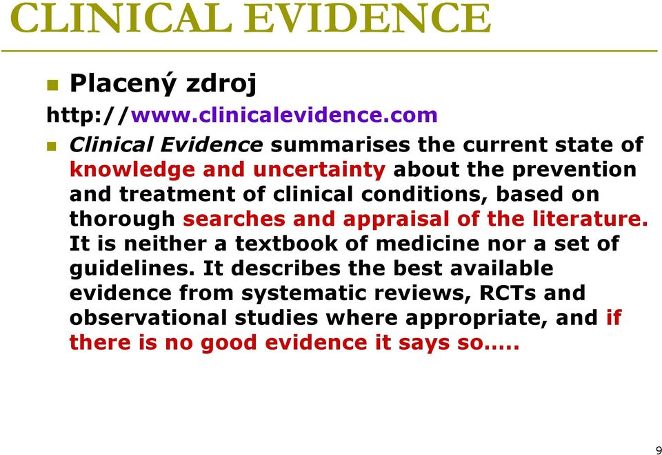 clinical conditions, based on thorough searches and appraisal of the literature.
