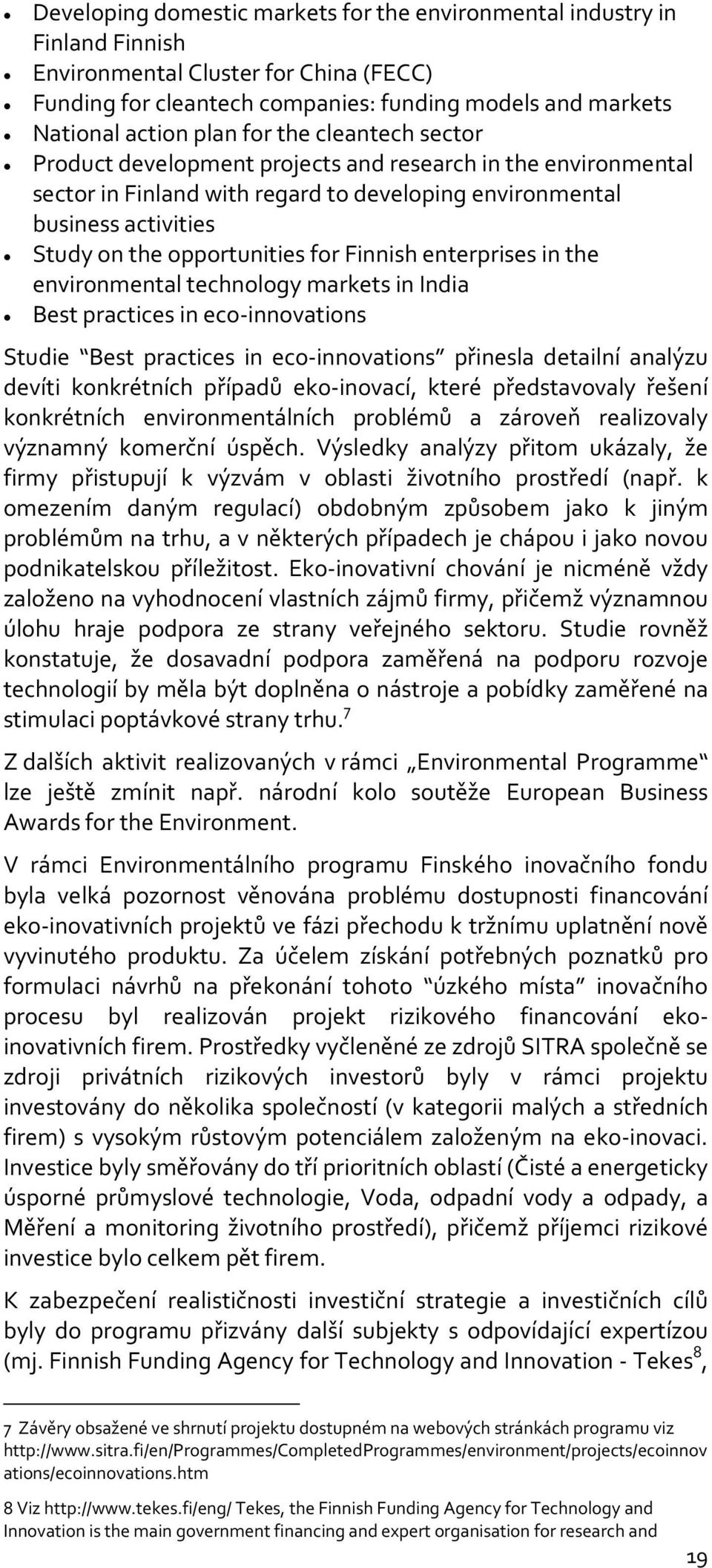 Finnish enterprises in the environmental technology markets in India Best practices in eco-innovations Studie Best practices in eco-innovations přinesla detailní analýzu devíti konkrétních případů