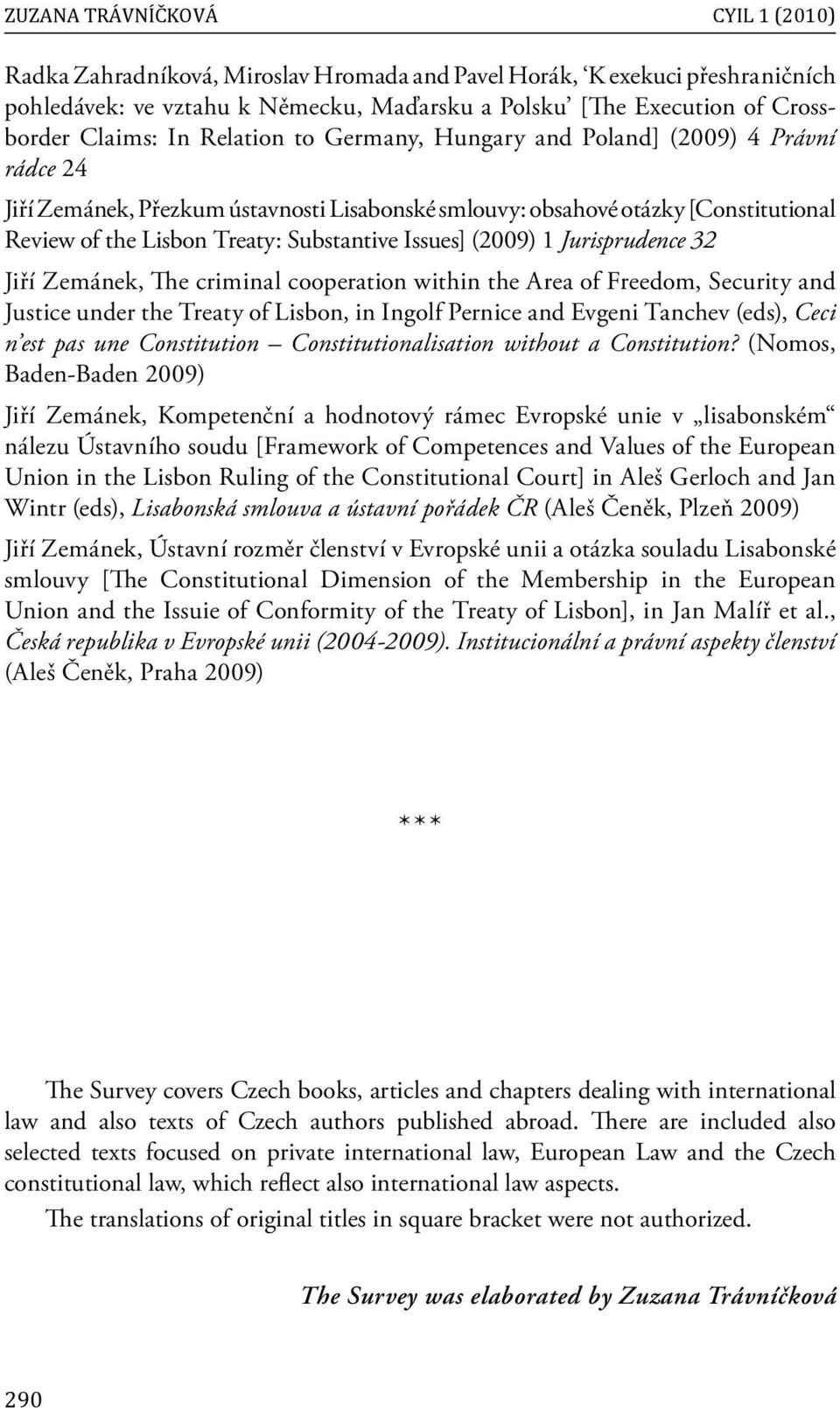 Issues] (2009) 1 Jurisprudence 32 Jiří Zemánek, The criminal cooperation within the Area of Freedom, Security and Justice under the Treaty of Lisbon, in Ingolf Pernice and Evgeni Tanchev (eds), Ceci