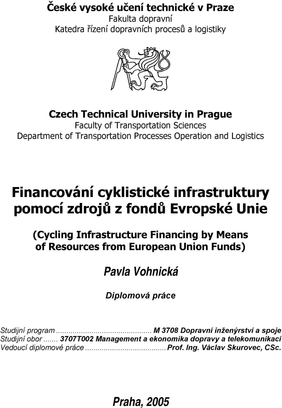 Evropské Unie (Cycling Infrastructure Financing by Means of Resources from European Union Funds) Pavla Vohnická Diplomová práce Studijní program.