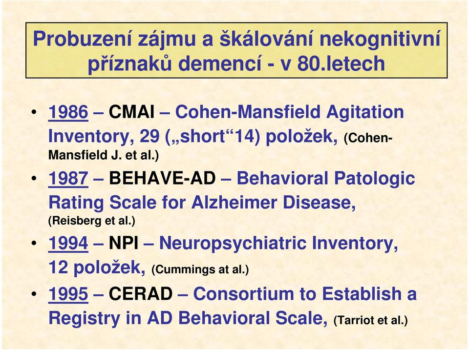 et al.) 1987 BEHAVE-AD Behavioral Patologic Rating Scale for Alzheimer Disease, (Reisberg et al.