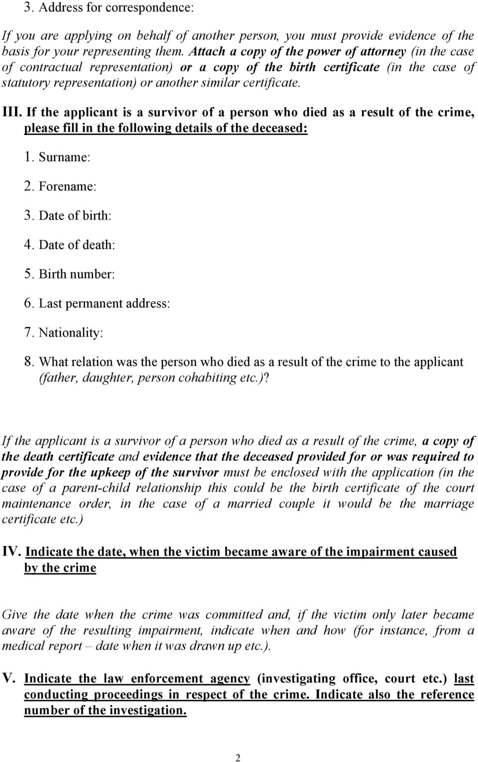 If the applicant is a survivor of a person who died as a result of the crime, please fill in the following details of the deceased: 1. Surname: 2. Forename: 3. Date of birth: 4. Date of death: 5.