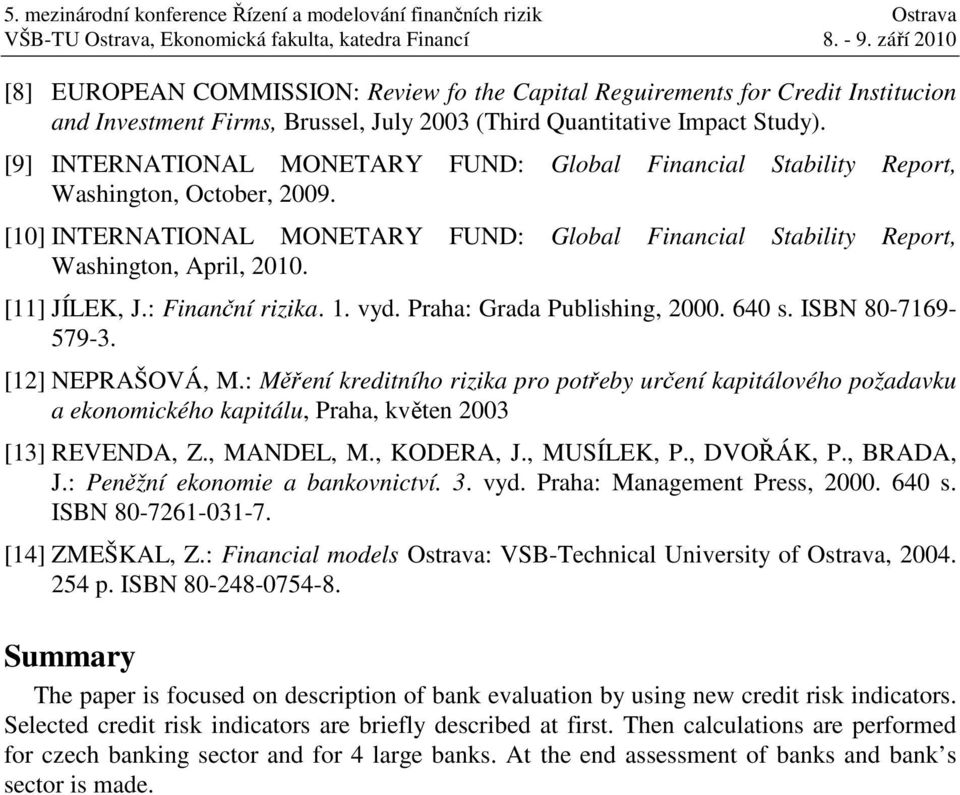 [9] INTERNATIONAL MONETARY FUND: Global Financial Sabiliy Repor, Washingon, Ocober, 2009. [10] INTERNATIONAL MONETARY FUND: Global Financial Sabiliy Repor, Washingon, April, 2010. [11] JÍLEK, J.