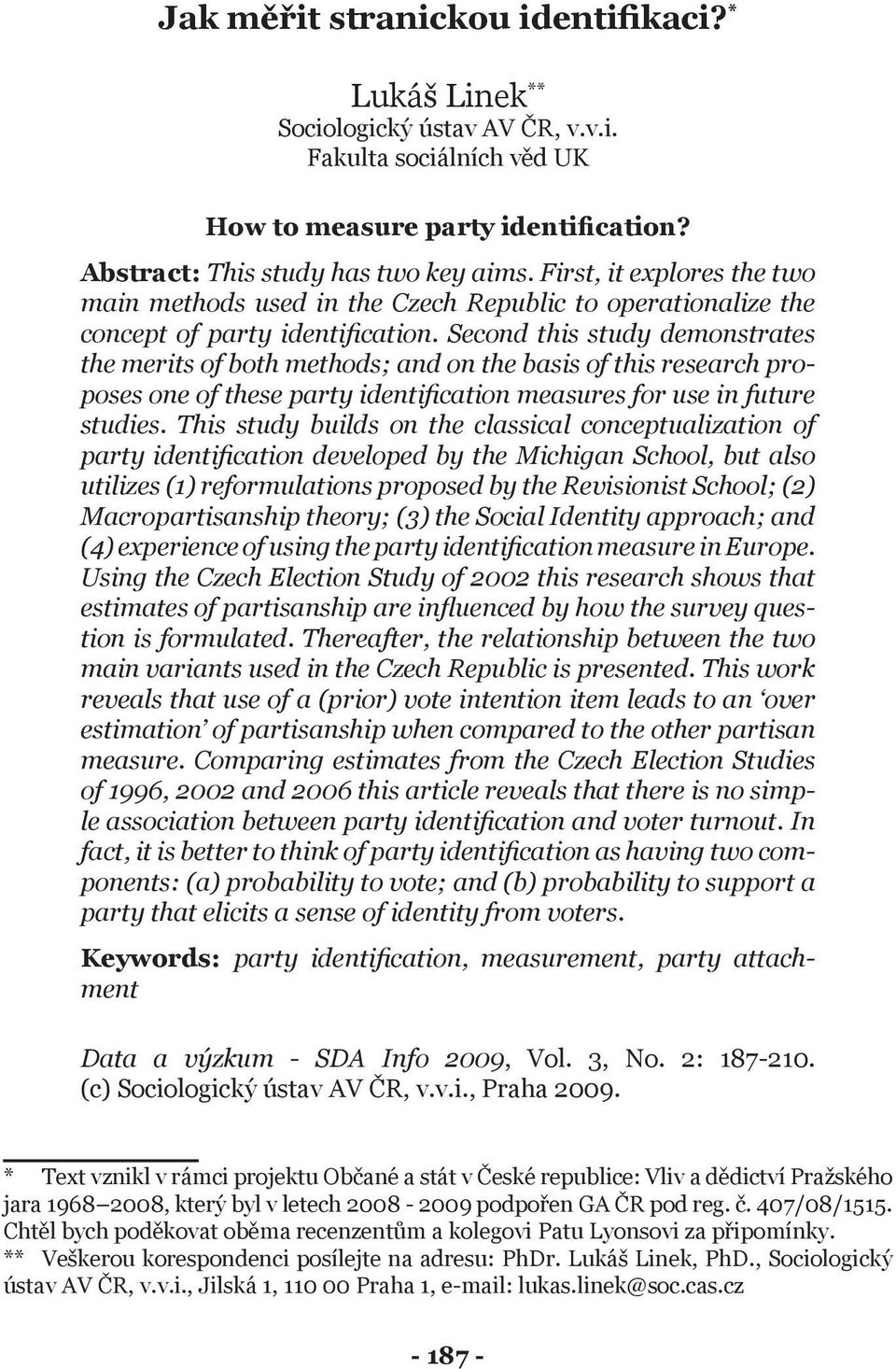 Second this study demonstrates the merits of both methods; and on the basis of this research proposes one of these party identification measures for use in future studies.